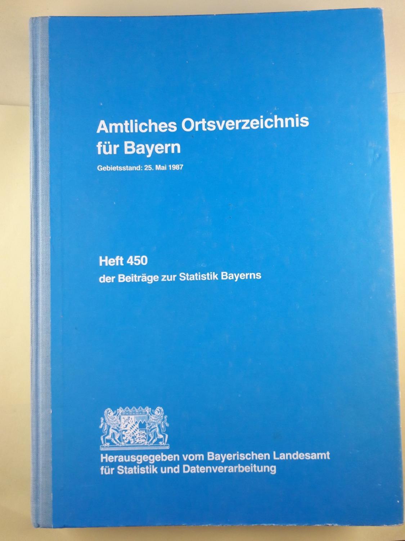Amtliches Ortsverzeichnis fürs Bayern - Gebietsstand: 25.: Bayerisches Statistisches Landesamt