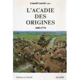 L'Acadie des origines. 1603 - 1771.: Lanctôt, Léopold: