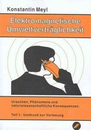 Elektromagnetische Umweltverträglichkeit - Ursachen, Phänomene und naturwissenschaftliche: Meyl, Konstantin: