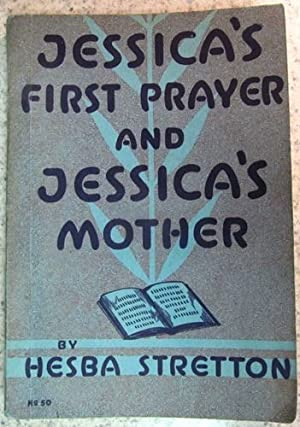 Jessica's First Prayer and Jessica's Mother: Hesba Stretton (pseud.