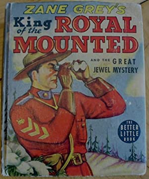 King of the Royal Mounted and the Great Jewel Mystery (The Better Little Book): Grey, Zane