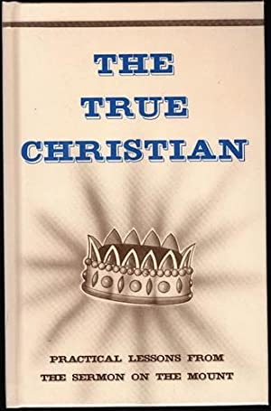 The True Christian: Practical Lessons from the: Bauman, Lester