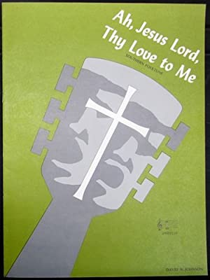 Ah, Jesus Lord, Thy Love to Me (Southern Folk Tune) Vocal Solo for Medium Voice and Organ or Piano....