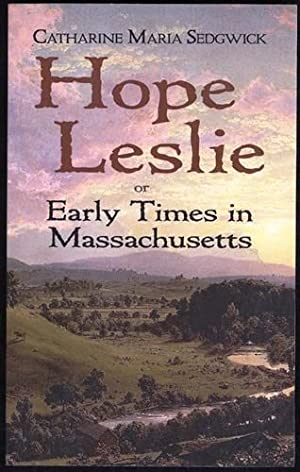 Hope Leslie: or Early Times in Massachusetts: Sedgwick, Catharine Maria;