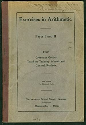 Exercises in Arithmetic Parts I and II for Grammar Grades, Teachers Training Schools and General ...