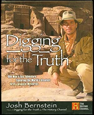 Digging for the Truth: One Man's Epic Adventure Exploring the World's Greatest ...