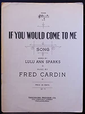 If You Would Come to Me: Sparks, Lulu Ann [words]; Cardin, Fred [music]