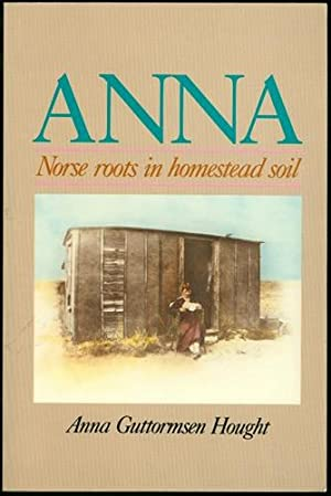Anna Norse Roots in Homestead Soil: Hought, Anna Guttormsen;