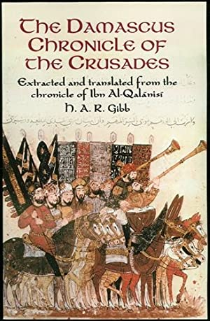The Damascus Chronicle of the Crusades: Extracted and Translated from the Chronicle of Ibn ...