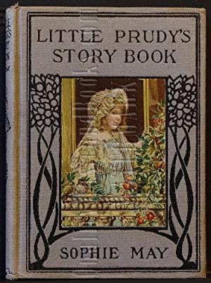 Little Prudy's Story Book/Little Prudy's Fairy Book: May, Sophie [pseud.