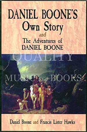 Daniel Boone's Own Story and The Adventures: Boone, Daniel; Hawkes,