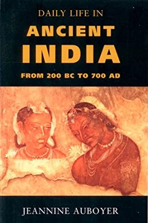 Daily Life in Ancient India: From 200 BC to 700 AD: Auboyer, Jeannine