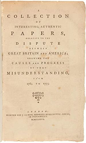 A COLLECTION OF INTERESTING, AUTHENTIC PAPERS, RELATIVE TO THE DISPUTE BETWEEN GREAT BRITAIN AND ...