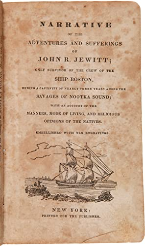NARRATIVE OF THE ADVENTURES AND SUFFERINGS OF JOHN R. JEWITT; ONLY SURVIVOR OF THE CREW OF THE SH...
