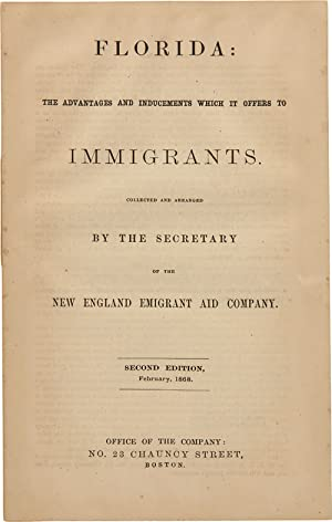 FLORIDA: THE ADVANTAGES AND INDUCEMENTS WHICH IT OFFERS TO IMMIGRANTS. Collected and arranged by ...
