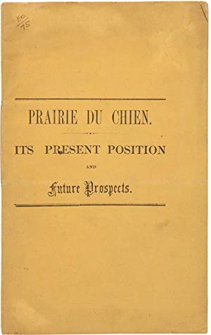 PRAIRIE DU CHIEN. ITS PRESENT POSITION AND FUTURE PROSPECTS