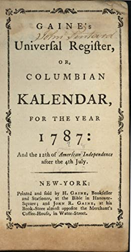 GAINE'S UNIVERSAL REGISTER, OR, COLUMBIAN KALENDAR, FOR THE YEAR 1787.