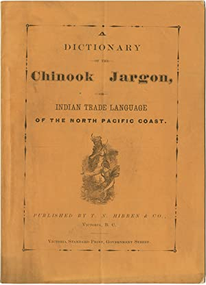 A DICTIONARY OF THE CHINOOK JARGON, OR INDIAN TRADE LANGUAGE OF THE NORTH PACIFIC COAST