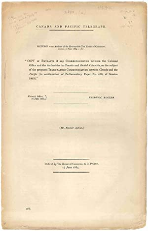 CANADA AND PACIFIC TELEGRAPH. RETURN TO AN ADDRESS OF THE HONOURABLE THE HOUSE OF COMMONS, DATED ...