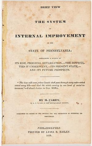 BRIEF VIEW OF THE SYSTEM OF INTERNAL IMPROVEMENT OF THE STATE OF PENNSYLVANIA; CONTAINING A GLANC...
