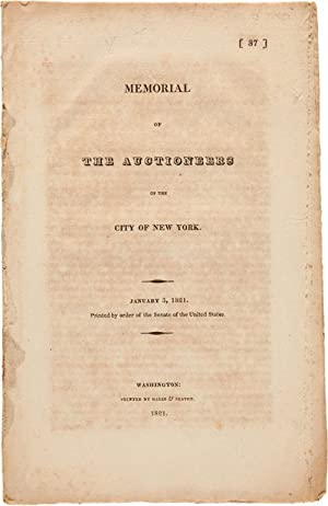 MEMORIAL OF THE AUCTIONEERS OF THE CITY OF NEW YORK. JANUARY 3, 1821. PRINTED BY ORDER OF THE SEN...