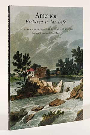 AMERICA PICTURED TO THE LIFE: ILLUSTRATED WORKS FROM THE PAUL MELLON BEQUEST