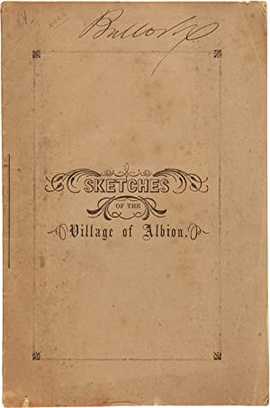 SKETCHES OF THE VILLAGE OF ALBION: CONTAINING INCIDENTS OF ITS HISTORY AND PROGRESS, FROM ITS FIR...