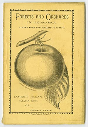 FORESTS AND ORCHARDS IN NEBRASKA. A HAND BOOK FOR PRAIRIE PLANTING [wrapper title]