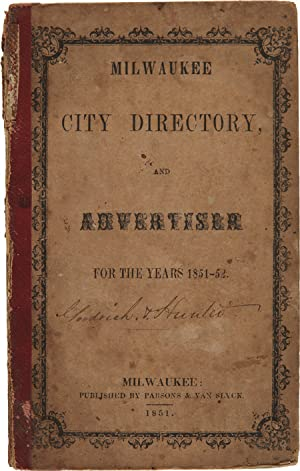 MILWAUKEE CITY DIRECTORY, FOR 1851-2; CONTAINING A LIST OF ITS CITIZENS, AND PUBLIC OFFICERS; TOG...