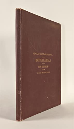 ALASKAN BOUNDARY TRIBUNAL. BRITISH ATLAS MAPS AND CHARTS ACCOMPANYING THE CASE OF GREAT BRITAIN