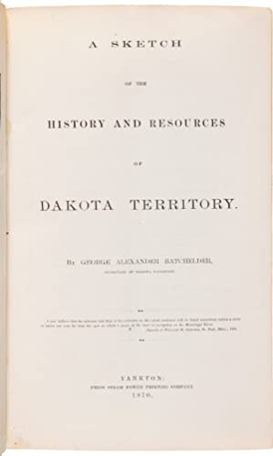 A SKETCH OF THE HISTORY AND RESOURCES OF DAKOTA TERRITORY