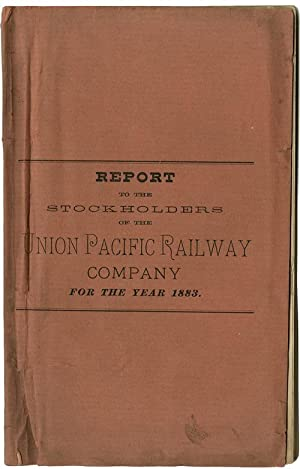 REPORT TO THE STOCKHOLDERS OF THE UNION PACIFIC RAILWAY COMPANY FOR THE YEAR 1883