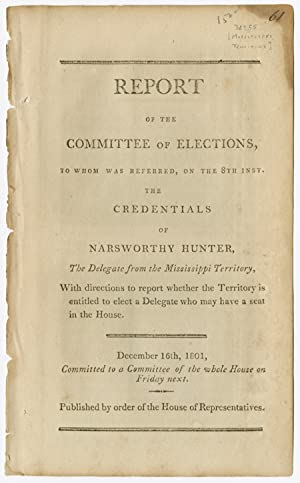 REPORT OF THE COMMITTEE OF ELECTIONS, TO WHOM WAS REFERRED.THE CREDENTIALS OF NARSWORTHY HUNTER, ...