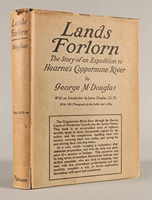 LANDS FORLORN. A STORY OF AN EXPEDITION TO HEARNE'S COPPERMINE RIVER