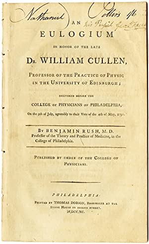 AN EULOGIUM IN HONOR OF THE LATE DR. WILLIAM CULLEN, PROFESSOR OF THE PRACTICE OF PHYSIC IN THE U...