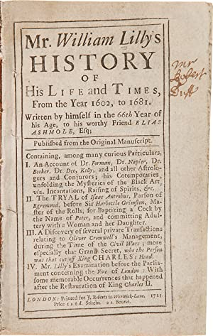 MR. WILLIAM LILLY'S HISTORY OF HIS LIFE AND TIMES, FROM THE YEAR 1602, TO 1681. Written by Himsel...