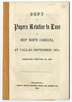 COPY OF PAPERS RELATIVE TO LOSS OF SHIP NORTH CAROLINA, AT CALLAO, SEPTEMBER, 1854. PRESENTED FEB...
