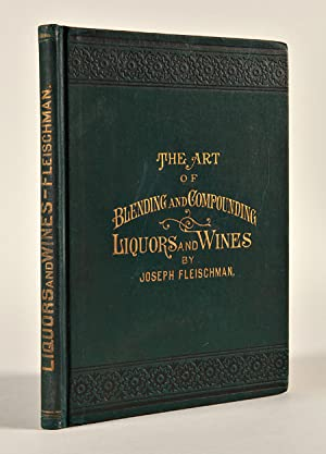 THE ART OF BLENDING AND COMPOUNDING LIQUORS AND WINES.AND VALUABLE INFORMATION CONCERNING WHISKEY...