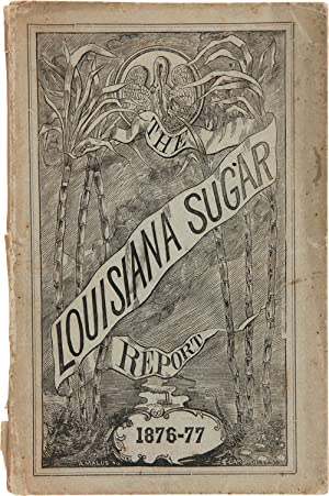 STATEMENT OF THE SUGAR AND RICE CROPS MADE IN LOUISIANA IN 1876-77, WITH AN APPENDIX. ALSO A COUN...