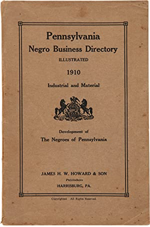 PENNSYLVANIA NEGRO BUSINESS DIRECTORY ILLUSTRATED 1910. INDUSTRIAL AND MATERIAL GROWTH OF THE NEG...