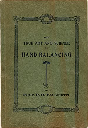 THE TRUE ART AND SCIENCE OF SINGLE HAND BALANCING AND HAND-TO-HAND BALANCING THE FIRST AND ONLY T...