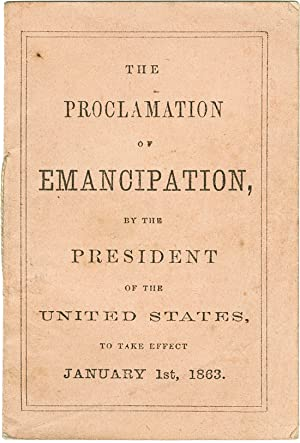 THE PROCLAMATION OF EMANCIPATION, BY THE PRESIDENT OF THE UNITED STATES, TO TAKE EFFECT JANUARY 1...