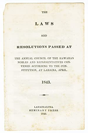 THE LAWS AND RESOLUTIONS PASSED AT THE ANNUAL COUNCIL OF THE HAWAIIAN NOBLES AND REPRESENTATIVES ...