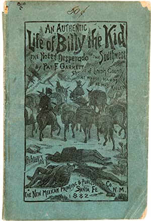 THE AUTHENTIC LIFE OF BILLY, THE KID, THE NOTED DESPERADO OF THE SOUTHWEST, WHOSE DEEDS OF DARING...