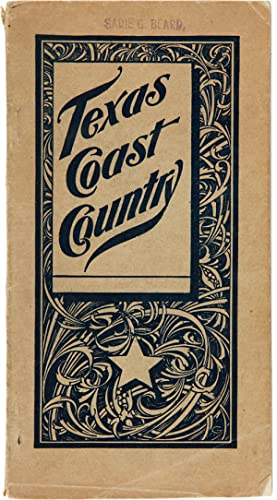 TEXAS COAST COUNTRY ALSO BRIEFLY DESCRIBING THE RESOURCES OF ALL COUNTIES ALONG THE GULF, COLORAD...