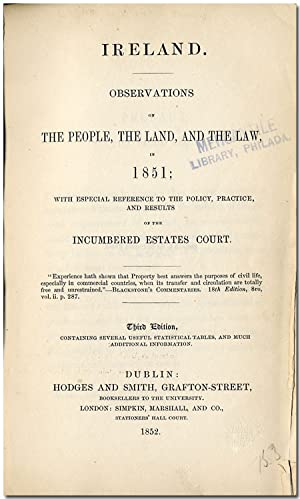 IRELAND. OBSERVATIONS ON THE PEOPLE, THE LAND, AND THE LAW IN 1851; WITH ESPECIAL REFERENCE TO TH...