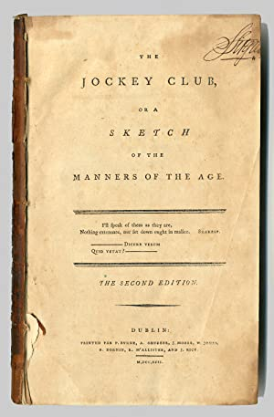 THE JOCKEY CLUB, OR A SKETCH OF THE MANNERS OF THE AGE.PART THE FIRST [with:] .PART THE SECOND [w...