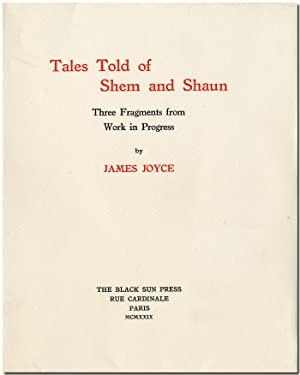 TALES TOLD OF SHEM AND SHAUN THREE FRAGMENTS FROM WORK IN PROGRESS