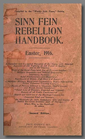 SINN FEIN REBELLION HANDBOOK. EASTER, 1916. A COMPLETE AND CONNECTED NARRATIVE OF THE RISING, WIT...