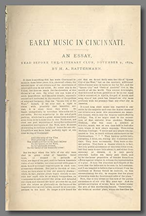 EARLY MUSIC IN CINCINNATI. AN ESSAY READ BEFORE THE LITERARY CLUB, NOVEMBER 9, 1879 [caption title]
